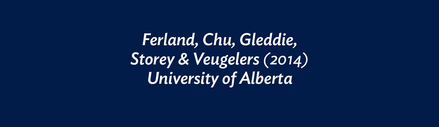 Ferland, Chu, Gleddie, Storey & Veugelers (2014) University of Alberta